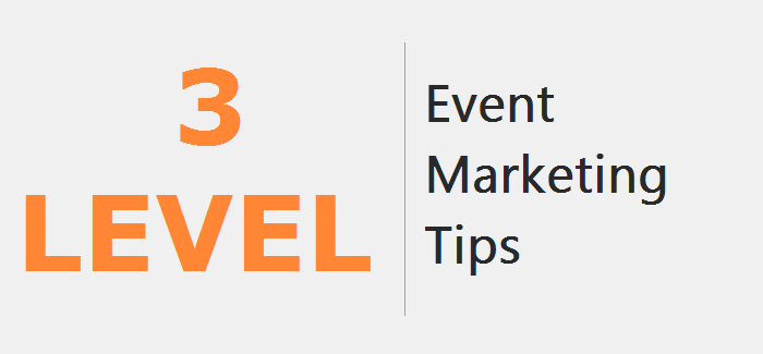 3 Level of Event Marketing tips